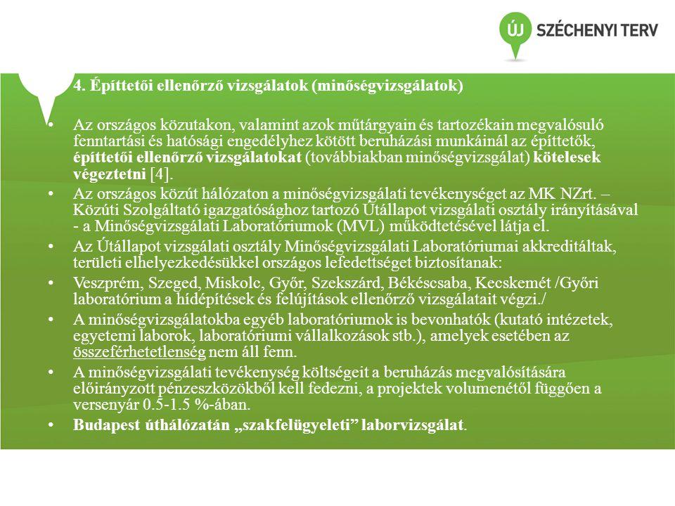 • 4. Építtetői ellenőrző vizsgálatok (minőségvizsgálatok) • • Az országos közutakon, valamint azok műtárgyain és tartozékain megvalósuló fenntartási é