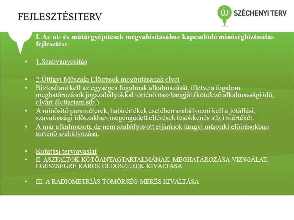 FEJLESZTÉSITERV • I. Az út- és műtárgyépítések megvalósításához kapcsolódó minőségbiztosítás fejlesztése • 1.Szabványosítás • 2.Útügyi Műszaki Előírás