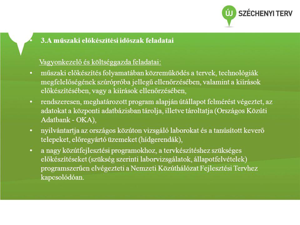 • 3.A műszaki előkészítési időszak feladatai Vagyonkezelő és költséggazda feladatai: • műszaki előkészítés folyamatában közreműködés a tervek, technol