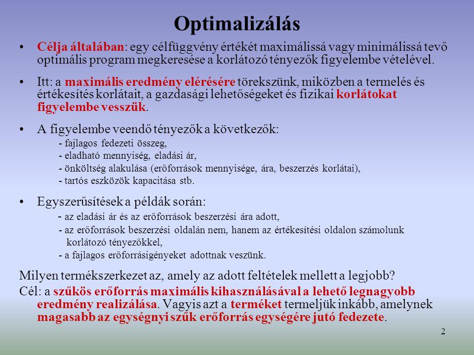2 •Célja általában: egy célfüggvény értékét maximálissá vagy minimálissá tevő optimális program megkeresése a korlátozó tényezők figyelembe vételével.