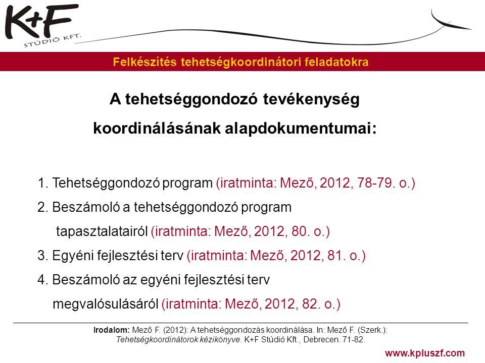 www.kpluszf.com Felkészítés tehetségkoordinátori feladatokra A tehetséggondozó tevékenység koordinálásának alapdokumentumai: 1. Tehetséggondozó progra