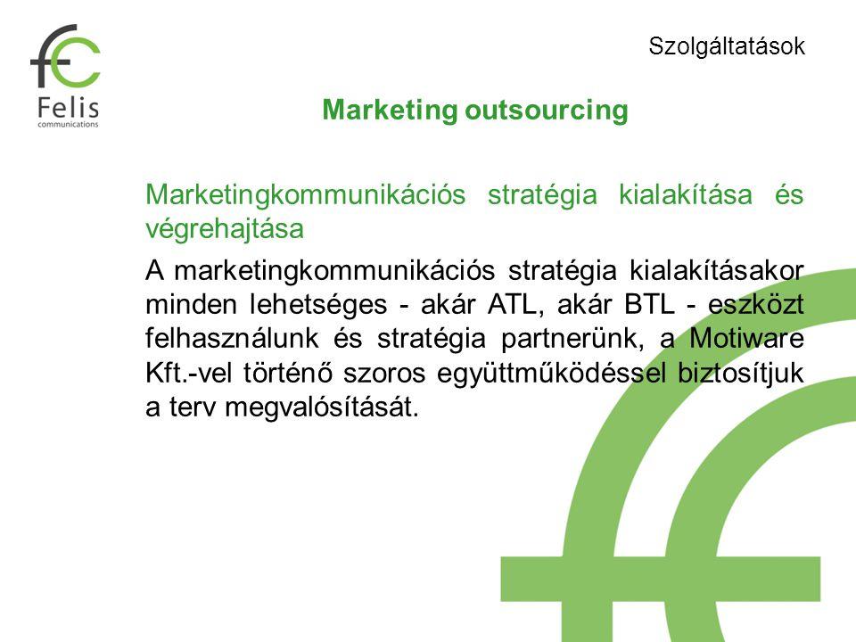 Marketing outsourcing Marketingkommunikációs stratégia kialakítása és végrehajtása A marketingkommunikációs stratégia kialakításakor minden lehetséges - akár ATL, akár BTL - eszközt felhasználunk és stratégia partnerünk, a Motiware Kft.-vel történő szoros együttműködéssel biztosítjuk a terv megvalósítását.