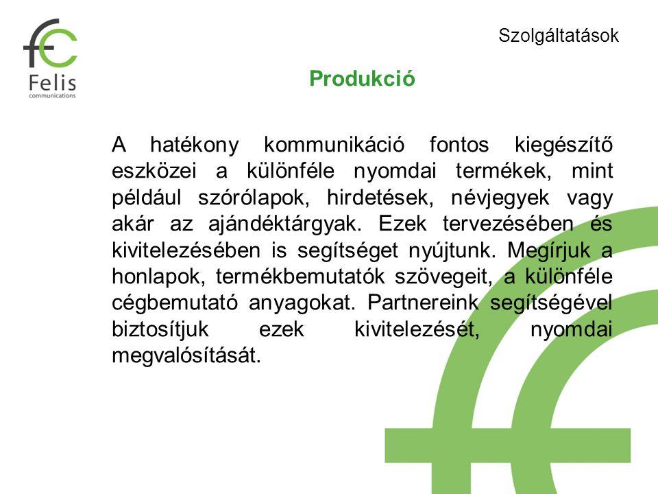Produkció A hatékony kommunikáció fontos kiegészítő eszközei a különféle nyomdai termékek, mint például szórólapok, hirdetések, névjegyek vagy akár az ajándéktárgyak.
