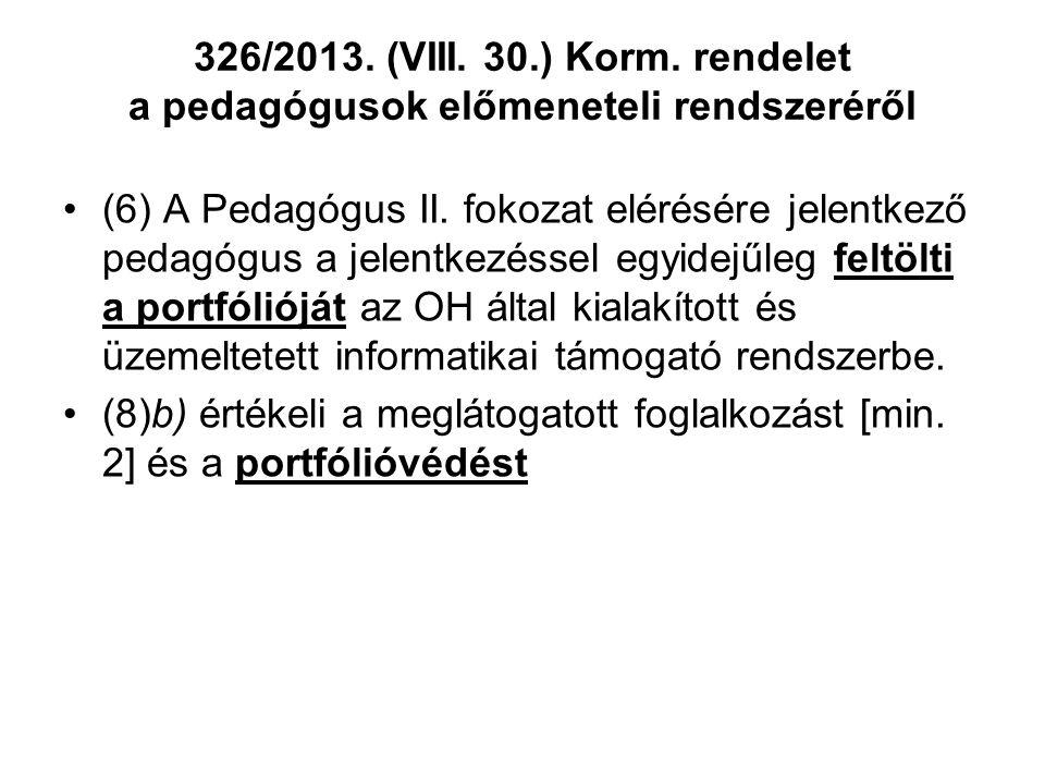 326/2013. (VIII. 30.) Korm. rendelet a pedagógusok előmeneteli rendszeréről •(6) A Pedagógus II. fokozat elérésére jelentkező pedagógus a jelentkezéss