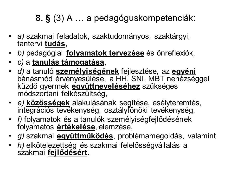 8. § (3) A … a pedagóguskompetenciák: •a) szakmai feladatok, szaktudományos, szaktárgyi, tantervi tudás, •b) pedagógiai folyamatok tervezése és önrefl