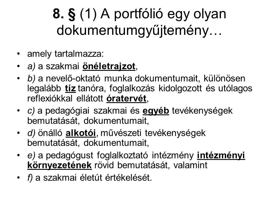 8. § (1) A portfólió egy olyan dokumentumgyűjtemény… •amely tartalmazza: •a) a szakmai önéletrajzot, •b) a nevelő-oktató munka dokumentumait, különöse