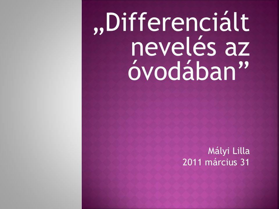 """""""Differenciált nevelés az óvodában Mályi Lilla 2011 március 31"""
