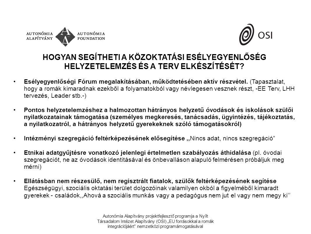 """Autonómia Alapítvány projektfejlesztő programja a Nyílt Társadalom Intézet Alapítvány (OSI) """"EU forrásokkal a romák integrációjáért nemzetközi programámogatásával HOGYAN SEGÍTHETI A KÖZOKTATÁSI ESÉLYEGYENLŐSÉG HELYZETELEMZÉS ÉS A TERV ELKÉSZÍTÉSÉT."""