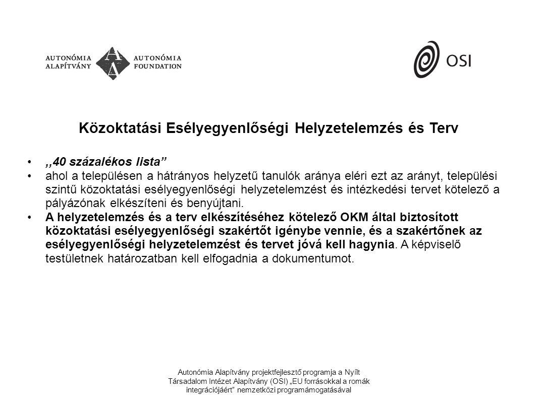 """Autonómia Alapítvány projektfejlesztő programja a Nyílt Társadalom Intézet Alapítvány (OSI) """"EU forrásokkal a romák integrációjáért nemzetközi programámogatásával Közoktatási Esélyegyenlőségi Helyzetelemzés és Terv •,,40 százalékos lista •ahol a településen a hátrányos helyzetű tanulók aránya eléri ezt az arányt, települési szintű közoktatási esélyegyenlőségi helyzetelemzést és intézkedési tervet kötelező a pályázónak elkészíteni és benyújtani."""