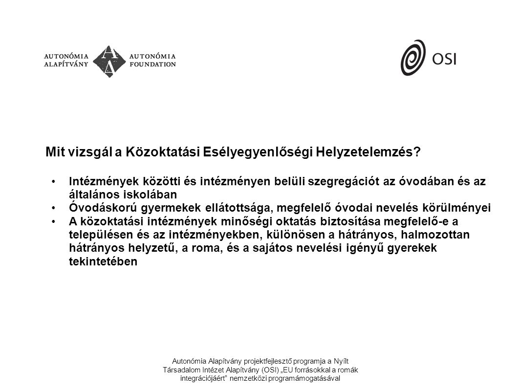 """Autonómia Alapítvány projektfejlesztő programja a Nyílt Társadalom Intézet Alapítvány (OSI) """"EU forrásokkal a romák integrációjáért nemzetközi programámogatásával Mit vizsgál a Közoktatási Esélyegyenlőségi Helyzetelemzés."""