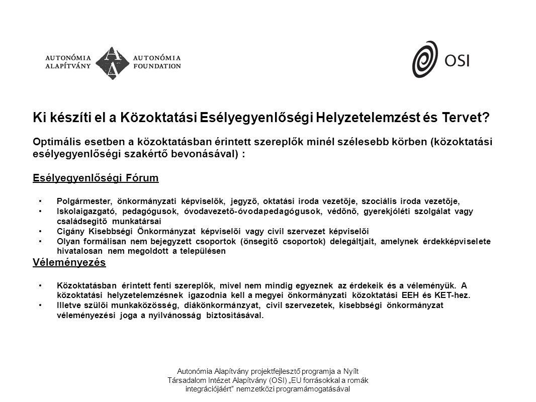 """Autonómia Alapítvány projektfejlesztő programja a Nyílt Társadalom Intézet Alapítvány (OSI) """"EU forrásokkal a romák integrációjáért nemzetközi programámogatásával Ki készíti el a Közoktatási Esélyegyenlőségi Helyzetelemzést és Tervet."""