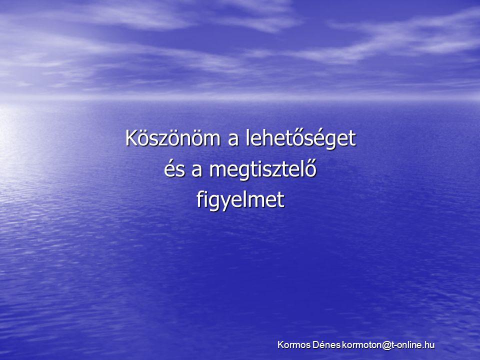 Köszönöm a lehetőséget és a megtisztelő figyelmet Kormos Dénes kormoton@t-online.hu