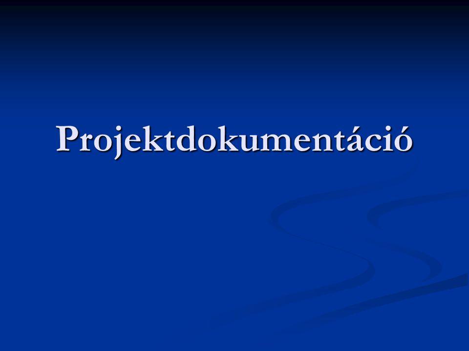 Projektdokumentáció  A projektek menedzselésének kulcsfontosságú területe.