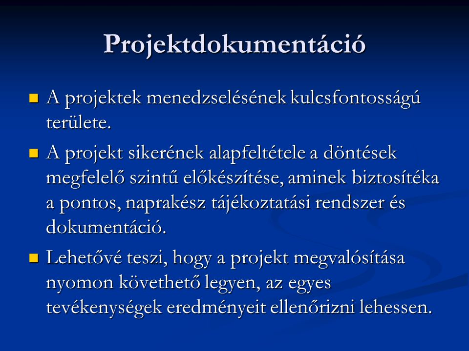Projektdokumentáció  A projektek menedzselésének kulcsfontosságú területe.  A projekt sikerének alapfeltétele a döntések megfelelő szintű előkészíté