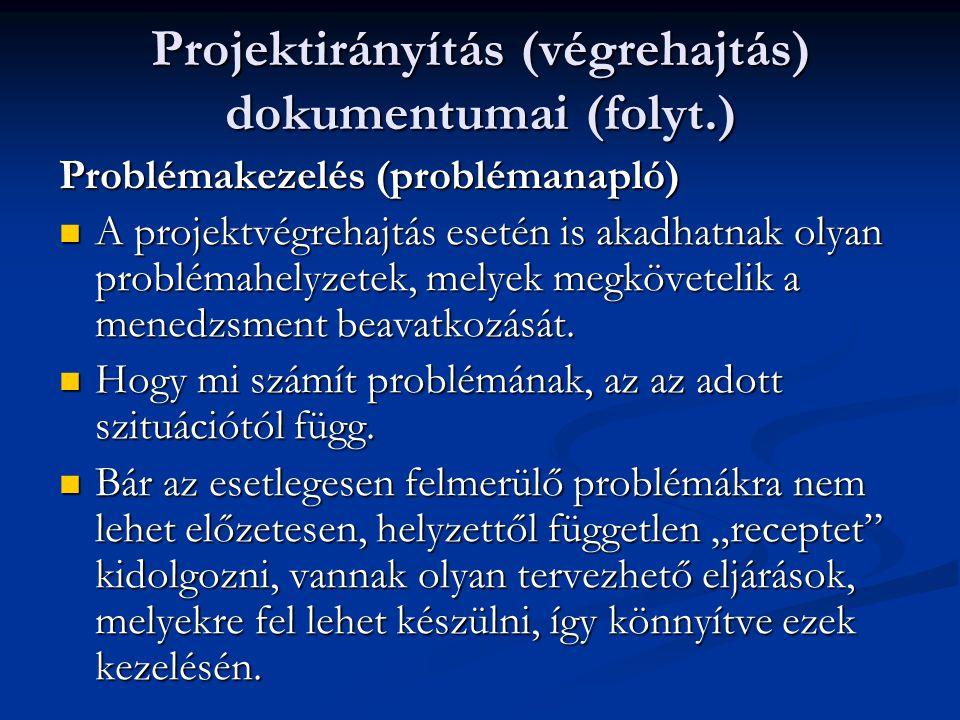 Projektirányítás (végrehajtás) dokumentumai (folyt.) Problémakezelés (problémanapló)  A projektvégrehajtás esetén is akadhatnak olyan problémahelyzetek, melyek megkövetelik a menedzsment beavatkozását.