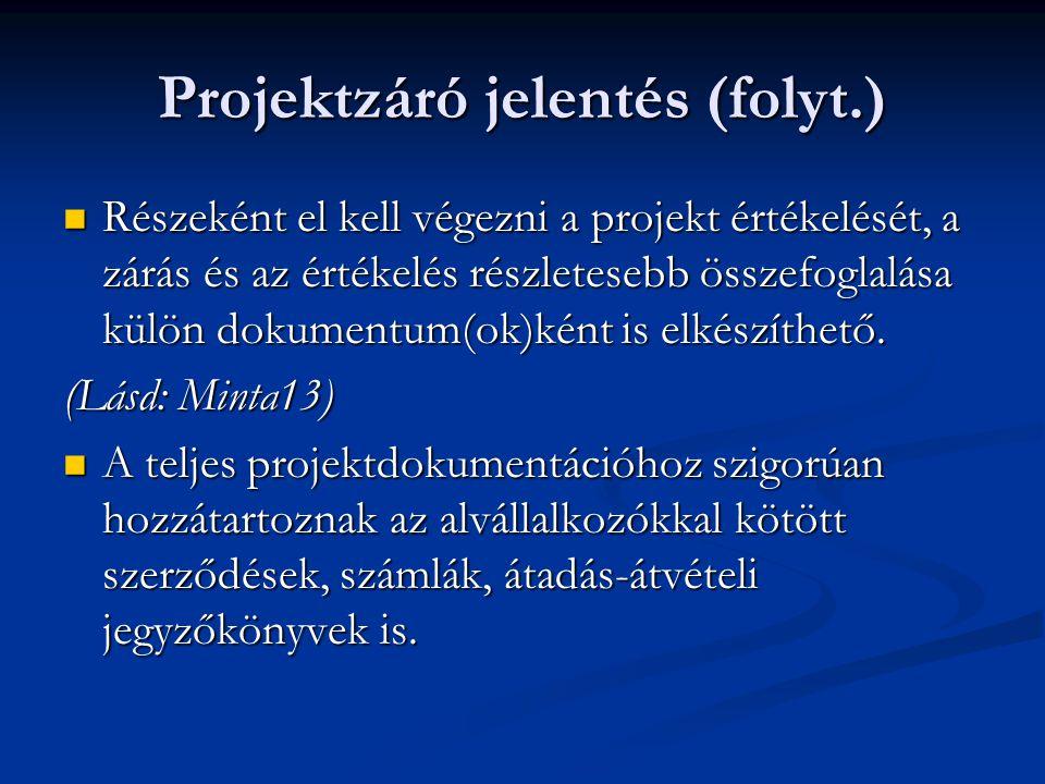 Projektzáró jelentés (folyt.)  Részeként el kell végezni a projekt értékelését, a zárás és az értékelés részletesebb összefoglalása külön dokumentum(