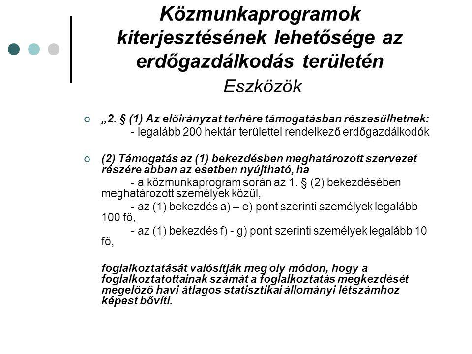 """Közmunkaprogramok kiterjesztésének lehetősége az erdőgazdálkodás területén Eszközök """"2. § (1) Az előirányzat terhére támogatásban részesülhetnek: - le"""