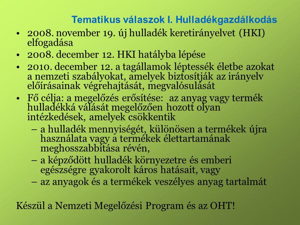 •2008. november 19. új hulladék keretirányelvet (HKI) elfogadása •2008.