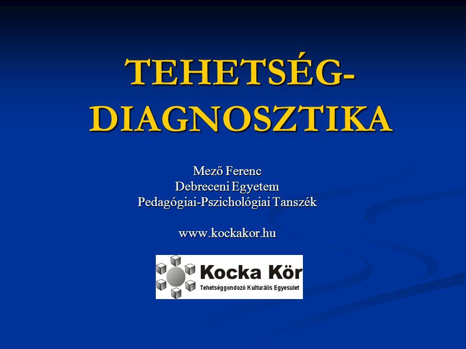 TEHETSÉG- DIAGNOSZTIKA Mező Ferenc Debreceni Egyetem Pedagógiai-Pszichológiai Tanszék www.kockakor.hu