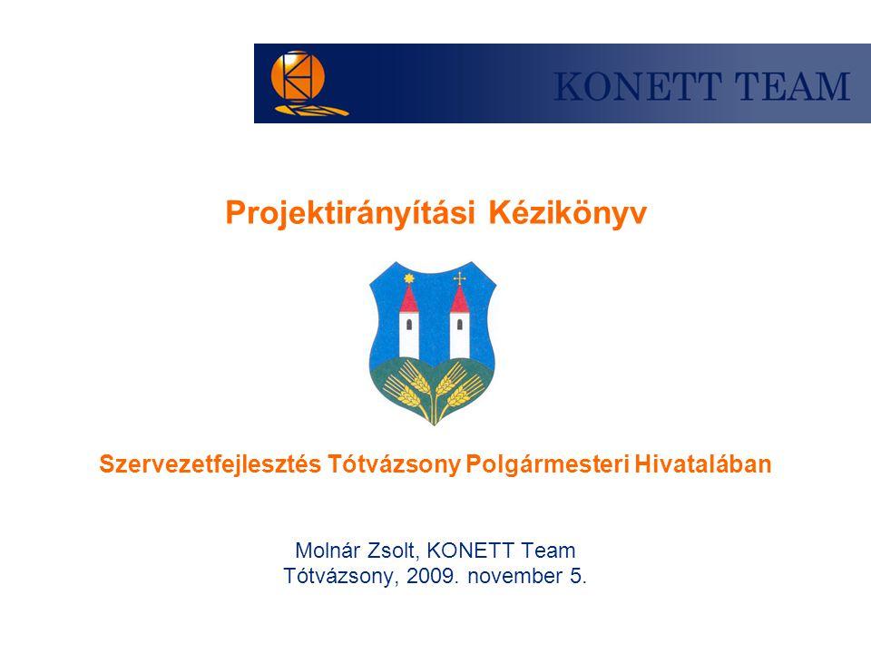 Projektirányítási Kézikönyv Szervezetfejlesztés Tótvázsony Polgármesteri Hivatalában Molnár Zsolt, KONETT Team Tótvázsony, 2009. november 5.