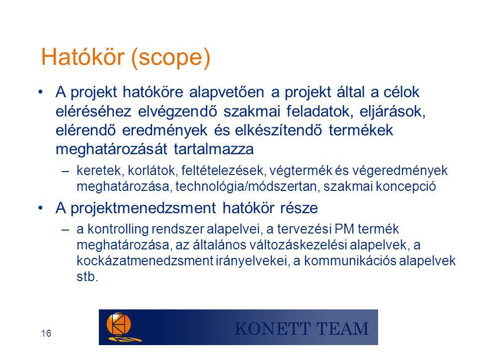 16 •A projekt hatóköre alapvetően a projekt által a célok eléréséhez elvégzendő szakmai feladatok, eljárások, elérendő eredmények és elkészítendő term