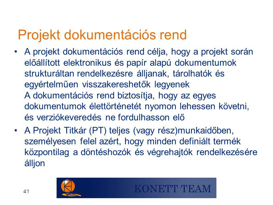 41 •A projekt dokumentációs rend célja, hogy a projekt során előállított elektronikus és papír alapú dokumentumok strukturáltan rendelkezésre álljanak