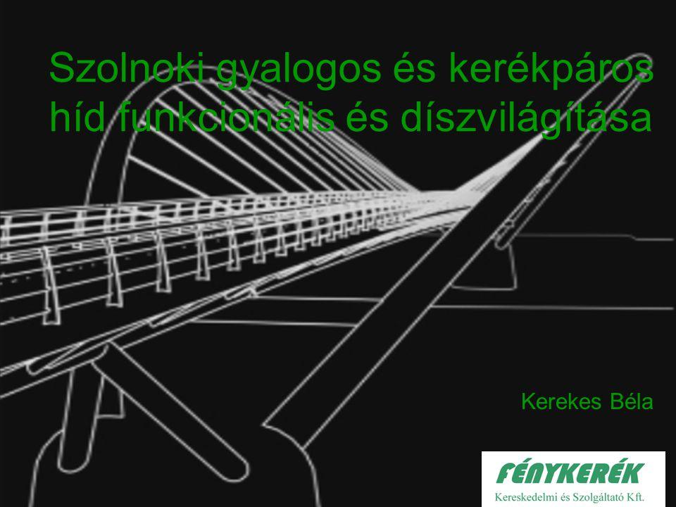 Szolnoki gyalogos és kerékpáros híd funkcionális és díszvilágítása Kerekes Béla