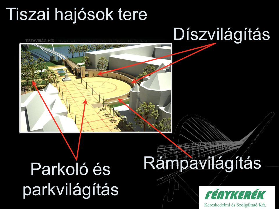 Tiszai hajósok tere Rámpavilágítás Parkoló és parkvilágítás Díszvilágítás
