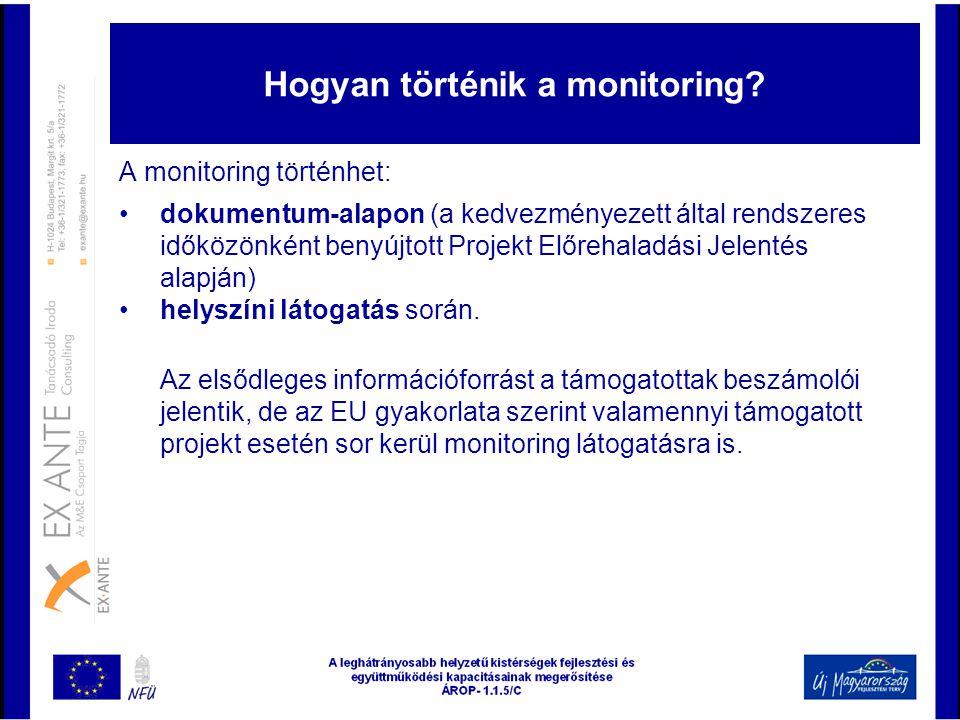 Hogyan történik a monitoring? A monitoring történhet: •dokumentum-alapon (a kedvezményezett által rendszeres időközönként benyújtott Projekt Előrehala