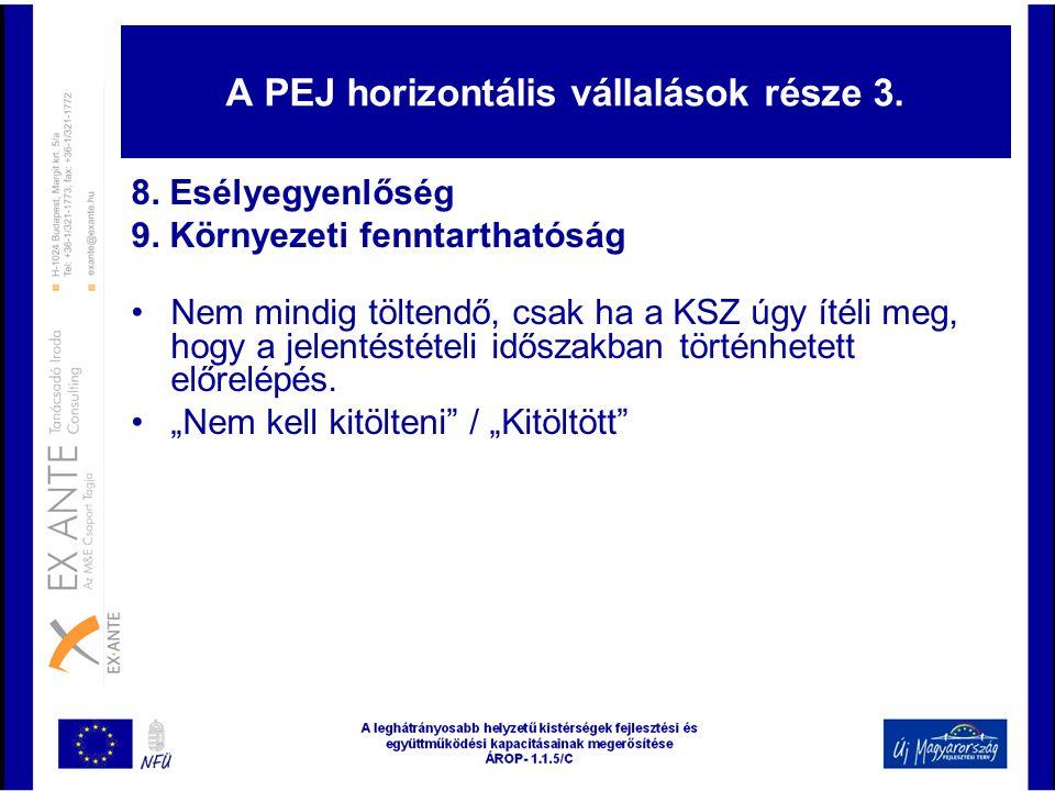 A PEJ horizontális vállalások része 3. 8. Esélyegyenlőség 9. Környezeti fenntarthatóság •Nem mindig töltendő, csak ha a KSZ úgy ítéli meg, hogy a jele