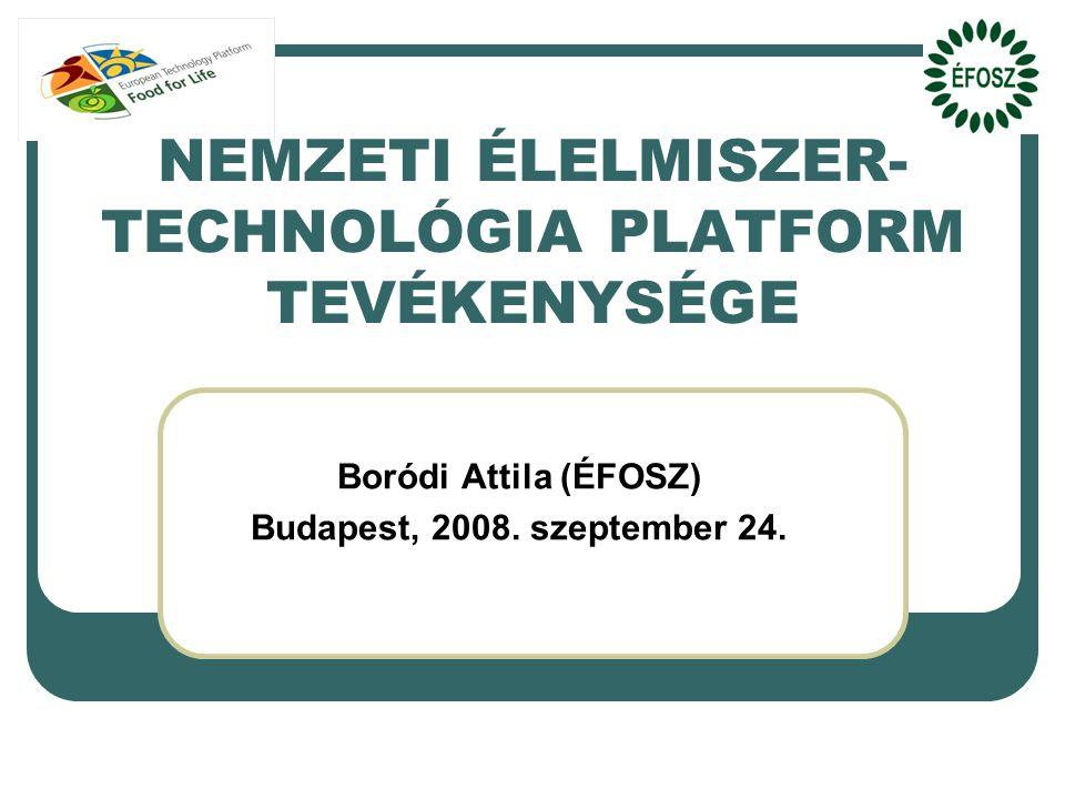 NEMZETI ÉLELMISZER- TECHNOLÓGIA PLATFORM TEVÉKENYSÉGE Boródi Attila (ÉFOSZ) Budapest, 2008.