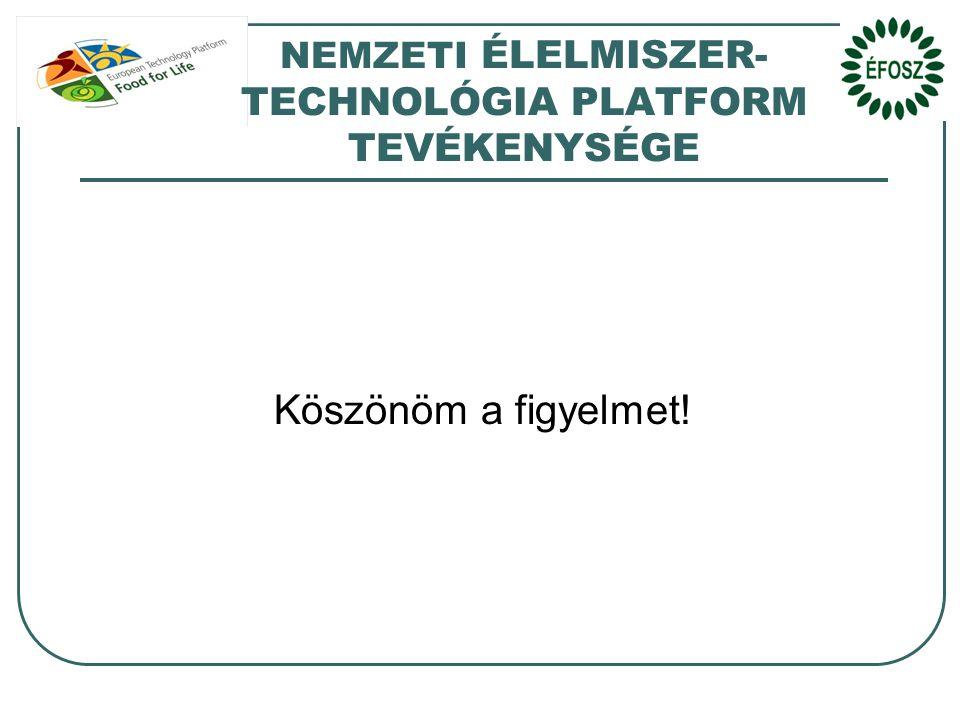 NEMZETI ÉLELMISZER- TECHNOLÓGIA PLATFORM TEVÉKENYSÉGE Köszönöm a figyelmet!