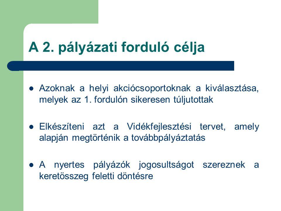 A 2. pályázati forduló célja  Azoknak a helyi akciócsoportoknak a kiválasztása, melyek az 1.