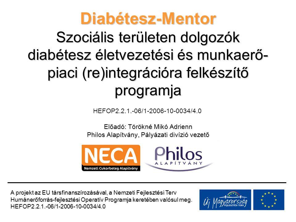 Diabétesz - Mentor Projekt célja Átfogó cél: Hátrányos helyzetű diabétesz betegek munkaerő-piaci reintegrációjának elősegítése mentorképzések és tréningek tartásával, valamint a munkáltatók cukorbetegekkel szembeni attitűdjének megváltoztatásával.