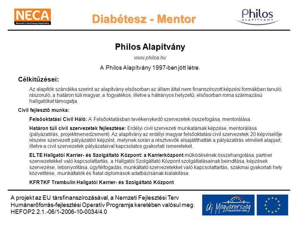 Diabétesz - Mentor Philos Alapítvány www.philos.hu A Philos Alapítvány 1997-ben jött létre. Célkitűzései: Az alapítók szándéka szerint az alapítvány e