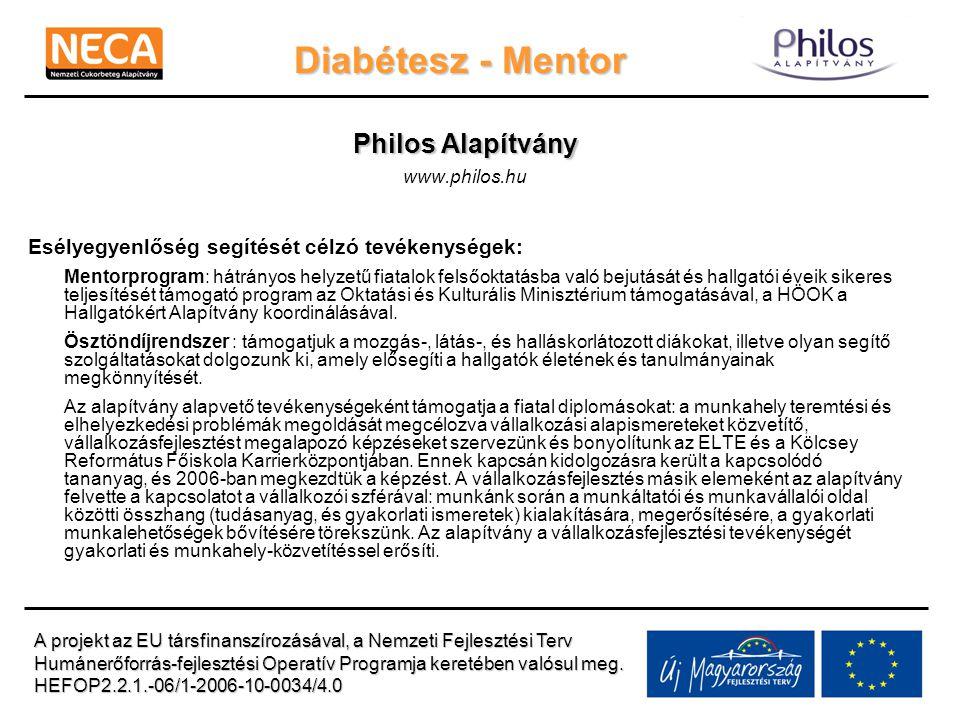 Diabétesz - Mentor Philos Alapítvány www.philos.hu Esélyegyenlőség segítését célzó tevékenységek: Mentorprogram: hátrányos helyzetű fiatalok felsőokta