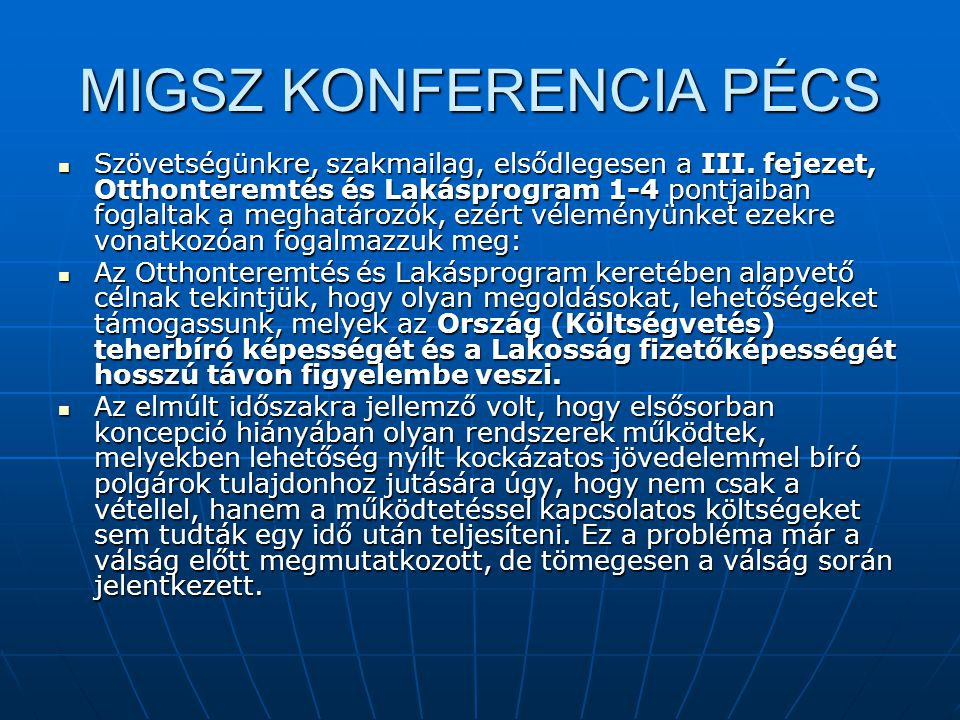 MIGSZ KONFERENCIA PÉCS  Szövetségünkre, szakmailag, elsődlegesen a III. fejezet, Otthonteremtés és Lakásprogram 1-4 pontjaiban foglaltak a meghatároz