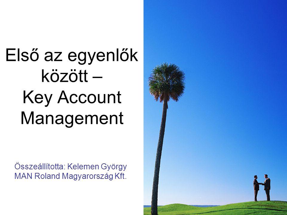 Első az egyenlők között – Key Account Management Összeállította: Kelemen György MAN Roland Magyarország Kft.