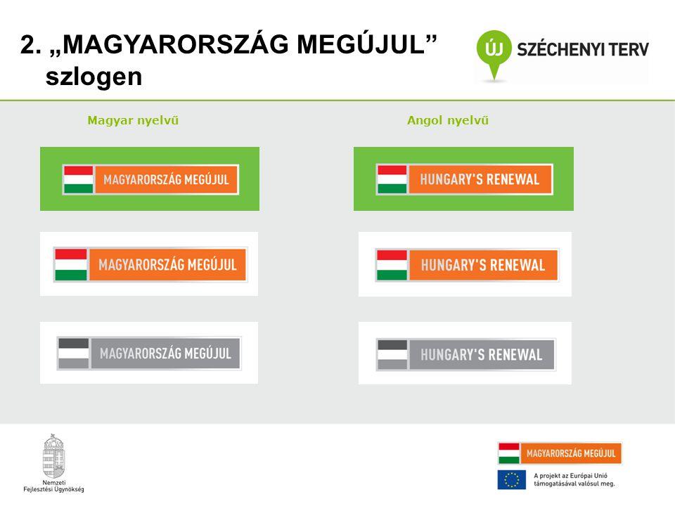 """2. """"MAGYARORSZÁG MEGÚJUL"""" szlogen Magyar nyelvű Angol nyelvű"""