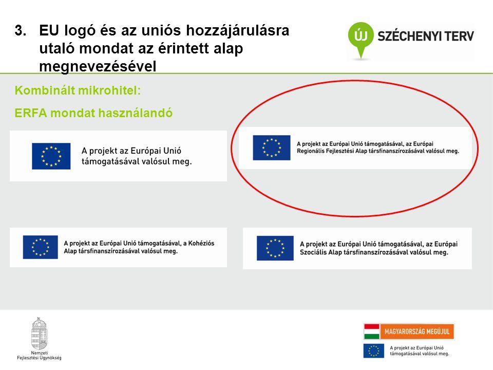 3.EU logó és az uniós hozzájárulásra utaló mondat az érintett alap megnevezésével Kombinált mikrohitel: ERFA mondat használandó