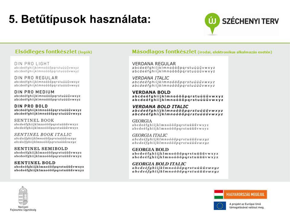 5. Betűtípusok használata: Elsődleges fontkészlet (logók) Másodlagos fontkészlet (irodai, elektronikus alkalmazás esetén)