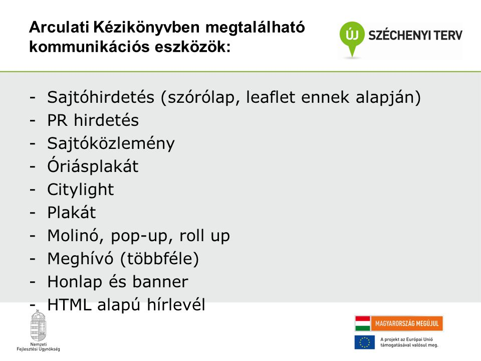 Arculati Kézikönyvben megtalálható kommunikációs eszközök: -Sajtóhirdetés (szórólap, leaflet ennek alapján) -PR hirdetés -Sajtóközlemény -Óriásplakát