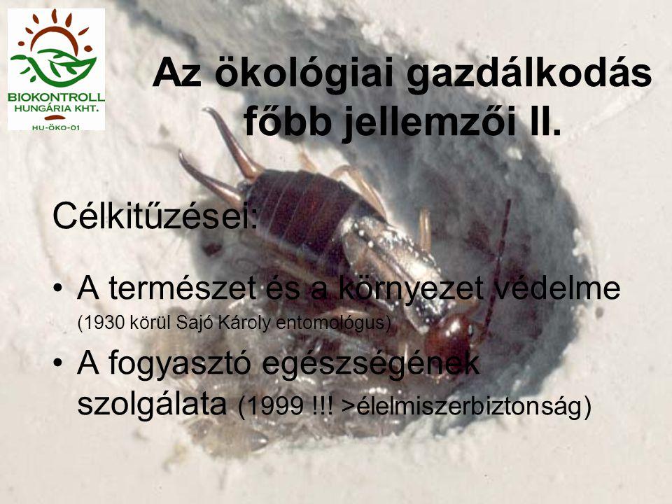 Az ökológiai gazdálkodás főbb jellemzői II. Célkitűzései: •A természet és a környezet védelme (1930 körül Sajó Károly entomológus) •A fogyasztó egészs