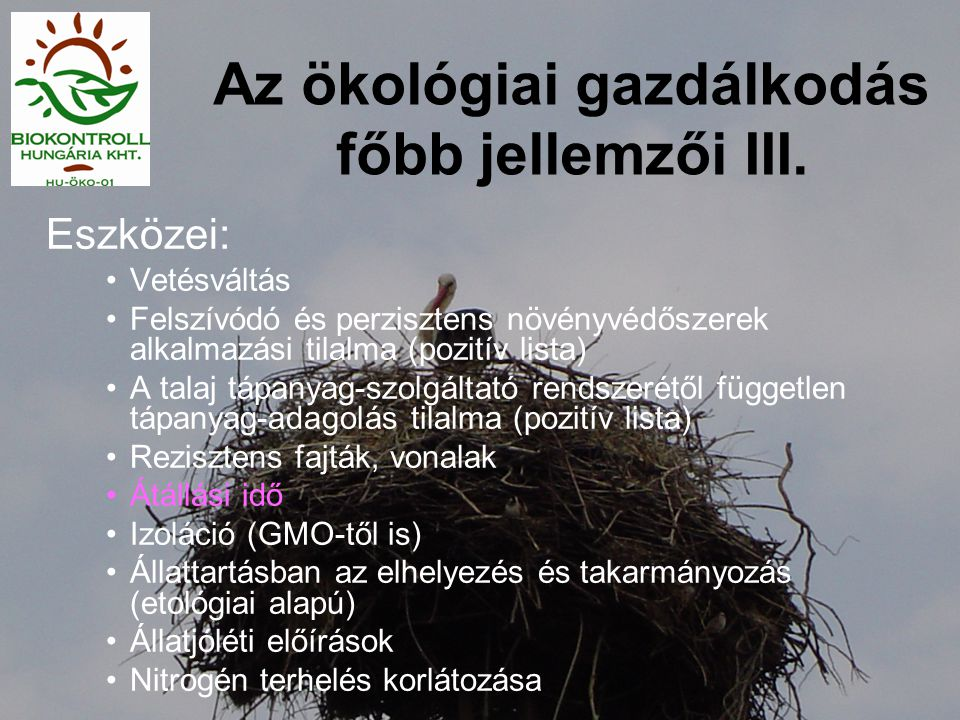 Az ökológiai gazdálkodás főbb jellemzői III. Eszközei: •Vetésváltás •Felszívódó és perzisztens növényvédőszerek alkalmazási tilalma (pozitív lista) •A