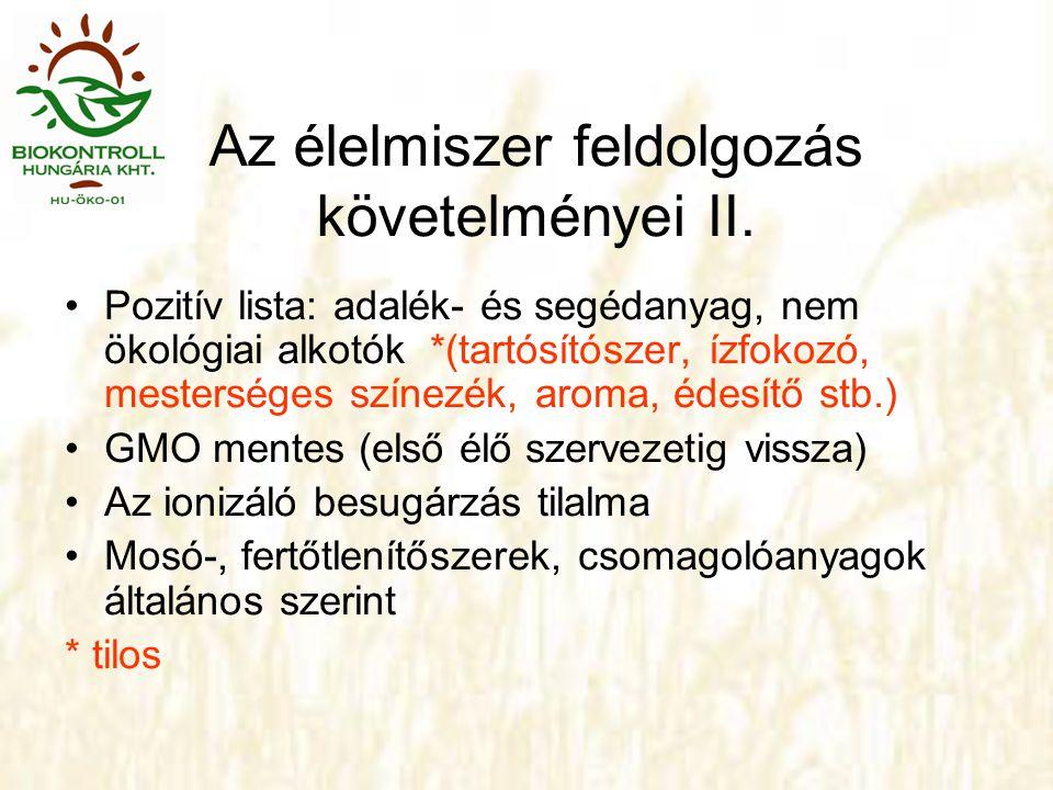 Az élelmiszer feldolgozás követelményei II. •Pozitív lista: adalék- és segédanyag, nem ökológiai alkotók *(tartósítószer, ízfokozó, mesterséges színez