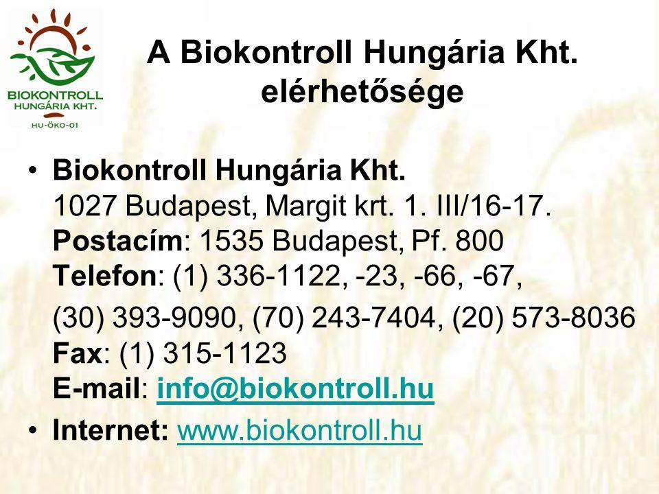 A Biokontroll Hungária Kht. elérhetősége •Biokontroll Hungária Kht. 1027 Budapest, Margit krt. 1. III/16-17. Postacím: 1535 Budapest, Pf. 800 Telefon: