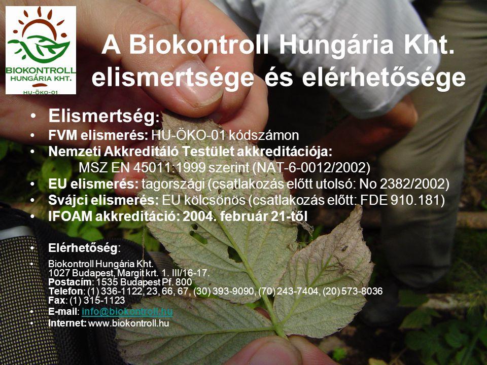 A Biokontroll Hungária Kht. elismertsége és elérhetősége •Elismertség : •FVM elismerés: HU-ÖKO-01 kódszámon •Nemzeti Akkreditáló Testület akkreditáció