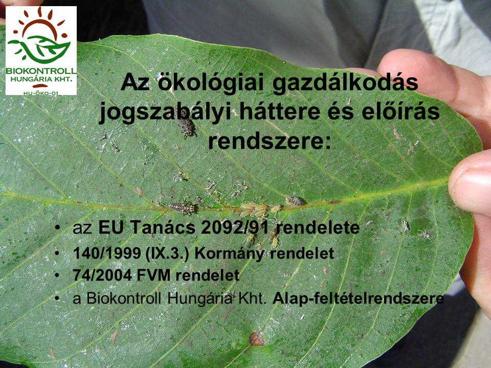 Az ökológiai gazdálkodás jogszabályi háttere és előírás rendszere: •az EU Tanács 2092/91 rendelete •140/1999 (IX.3.) Kormány rendelet •74/2004 FVM ren