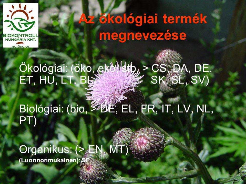 Az ökológiai termék megnevezése Ökológiai: (öko, eko, stb. > CS, DA, DE, ET, HU, LT, BL, SK, SL, SV) Biológiai: (bio, > DE, EL, FR, IT, LV, NL, PT) Or
