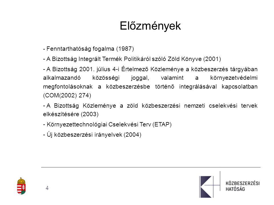 4 Előzmények - Fenntarthatóság fogalma (1987) - A Bizottság Integrált Termék Politikáról szóló Zöld Könyve (2001) - A Bizottság 2001.